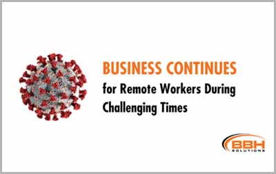 Business Continues for Remote Workers During Challenging Times